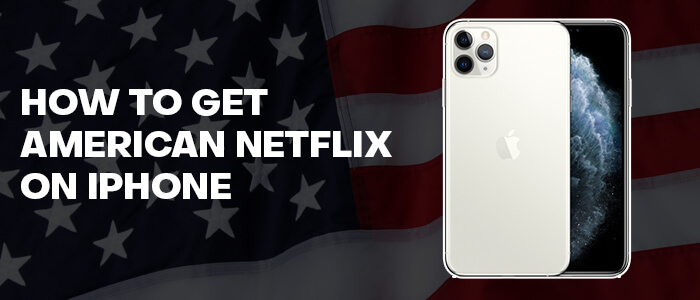 how-to-get-american-netflix-on-iphone
